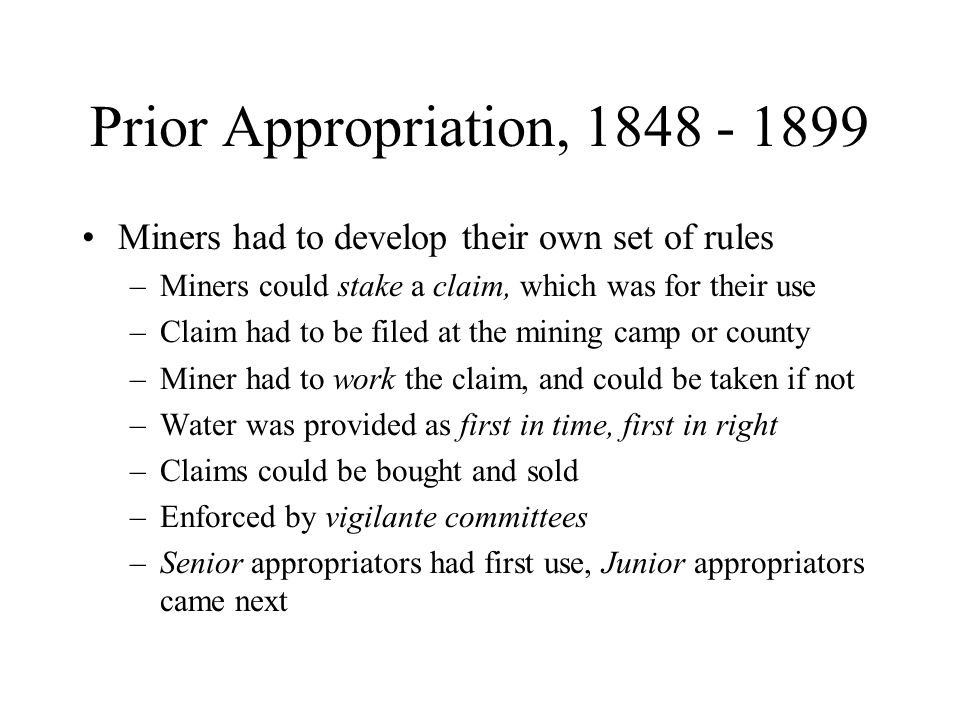 Miners had to develop their own set of rules –Miners could stake a claim, which was for their use –Claim had to be filed at the mining camp or county