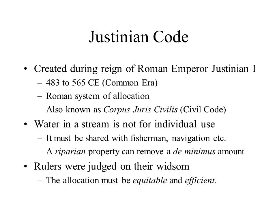 Justinian Code Created during reign of Roman Emperor Justinian I –483 to 565 CE (Common Era) –Roman system of allocation –Also known as Corpus Juris C