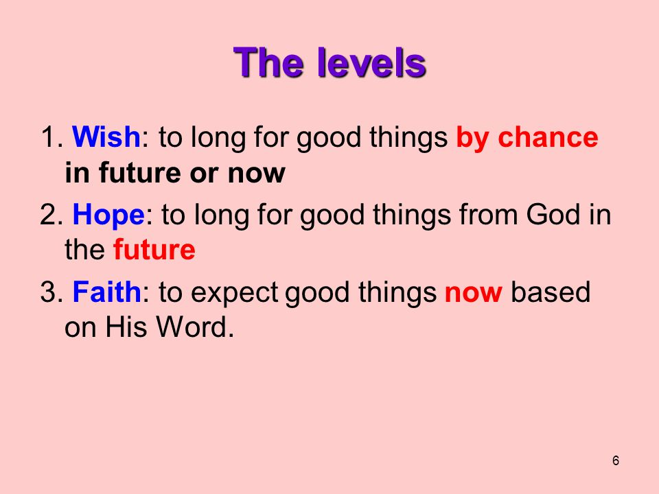 6 The levels 1. Wish: to long for good things by chance in future or now 2.
