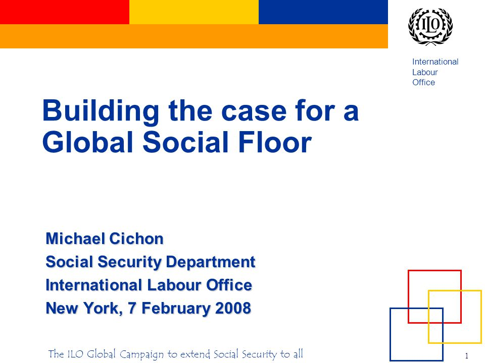 International Labour Office 12 The ILO Global Campaign to extend Social Security to all Point Four: The cost–benefit analysis: Estimated effect of cash transfers on reduction of poverty (headcount)