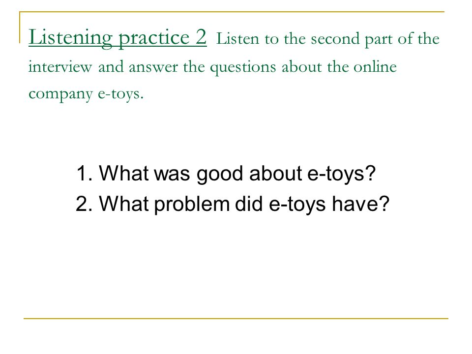 Answers 1.It offered a great service, i.e. the products were good and the prices were low.