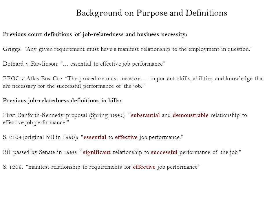 Previous job-relatedness definitions in bills: First Danforth-Kennedy proposal (Spring 1990): substantial and demonstrable relationship to effective job performance. S.
