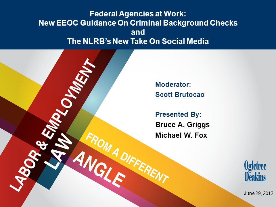 Title Goes Here Moderator: Scott Brutocao Presented By: Bruce A. Griggs Michael W. Fox Federal Agencies at Work: New EEOC Guidance On Criminal Backgro