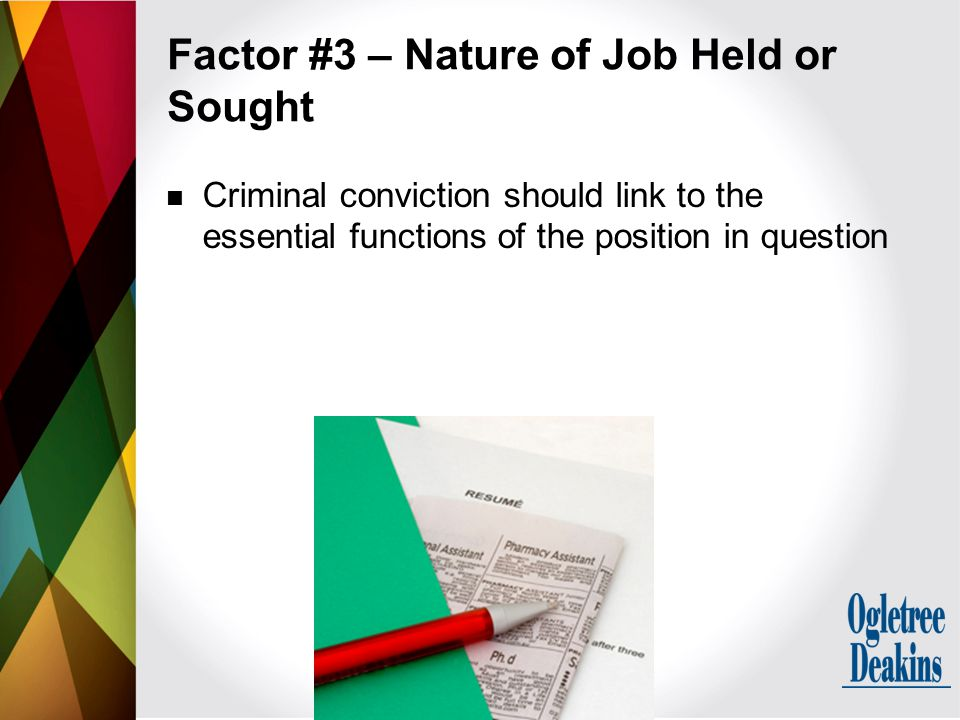 Criminal conviction should link to the essential functions of the position in question Factor #3 – Nature of Job Held or Sought