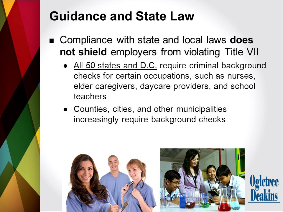 Compliance with state and local laws does not shield employers from violating Title VII All 50 states and D.C. require criminal background checks for