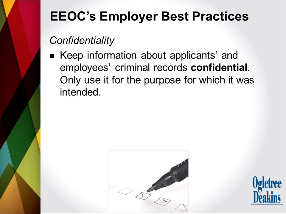 Confidentiality Keep information about applicants' and employees' criminal records confidential. Only use it for the purpose for which it was intended