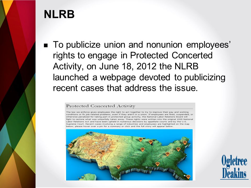 NLRB To publicize union and nonunion employees' rights to engage in Protected Concerted Activity, on June 18, 2012 the NLRB launched a webpage devoted