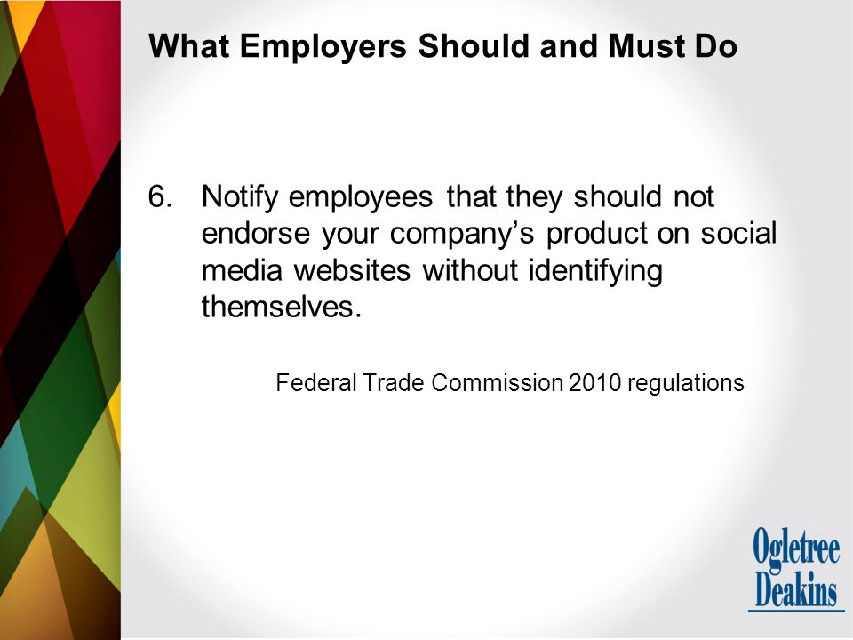 What Employers Should and Must Do 6.Notify employees that they should not endorse your company's product on social media websites without identifying