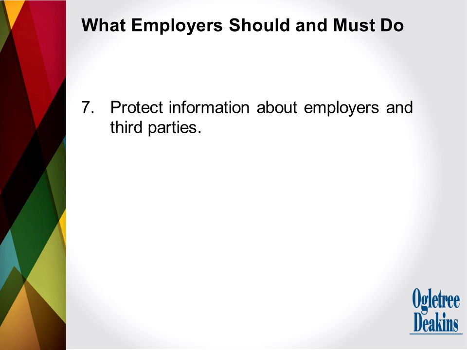 What Employers Should and Must Do 7.Protect information about employers and third parties.