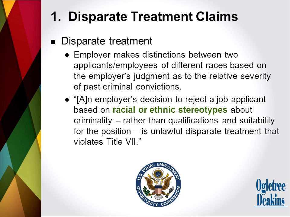 Disparate treatment Employer makes distinctions between two applicants/employees of different races based on the employer's judgment as to the relativ