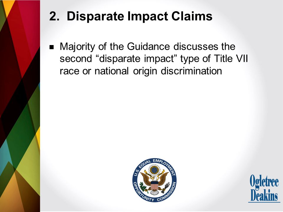 "Majority of the Guidance discusses the second ""disparate impact"" type of Title VII race or national origin discrimination 2. Disparate Impact Claims"