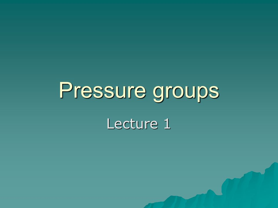 Pressure groups Lecture 1