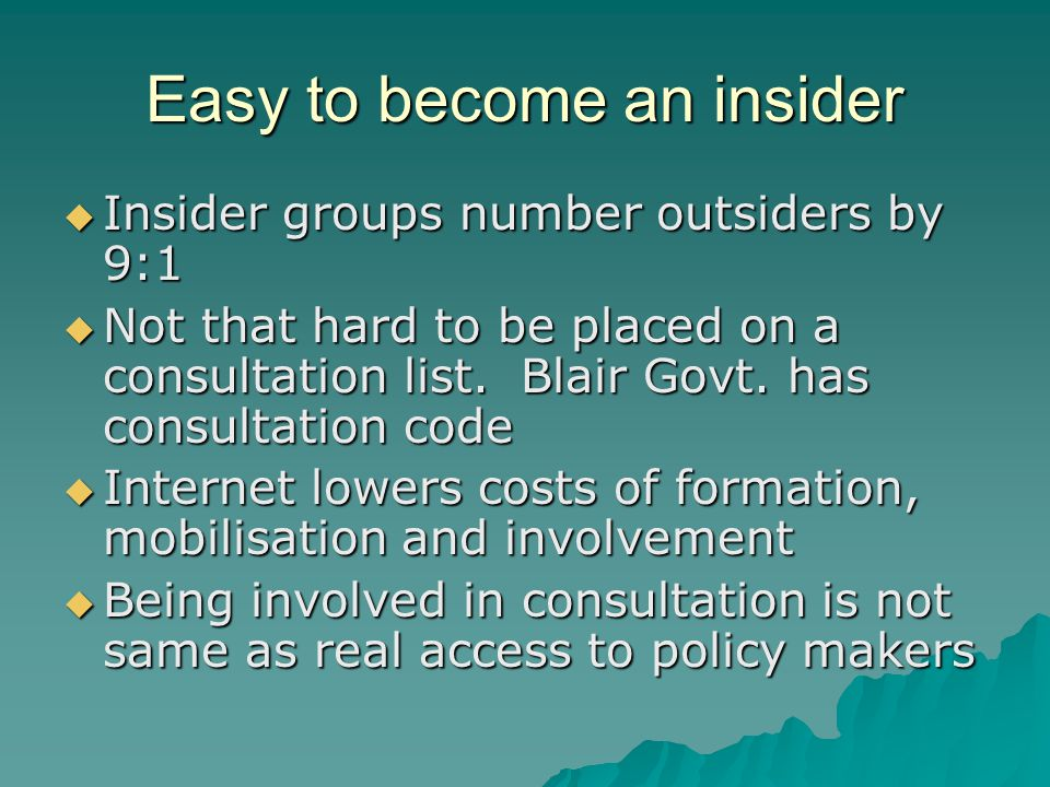 Easy to become an insider  Insider groups number outsiders by 9:1  Not that hard to be placed on a consultation list.