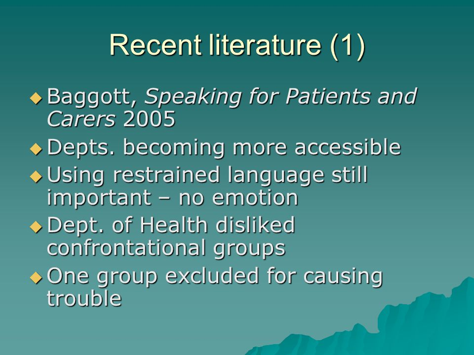 Recent literature (1)  Baggott, Speaking for Patients and Carers 2005  Depts.
