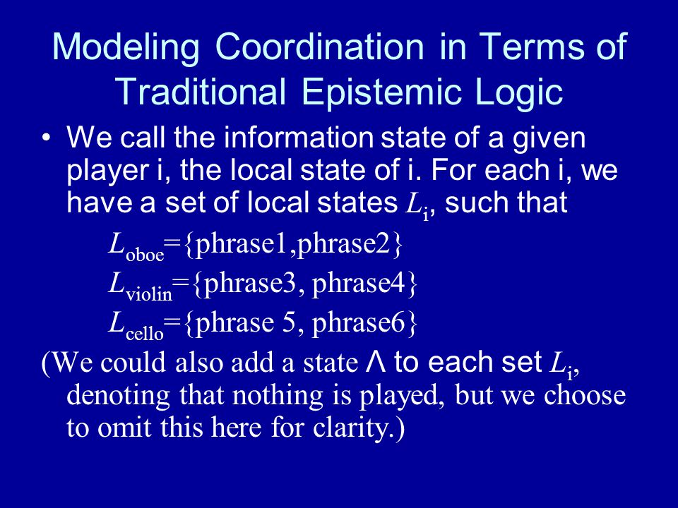 We define a global state as a set of the local states of each player at a given time point m, m  {0,1….}: r(m) = (s oboe, s violin, s cello ), where s i is the local state of player i.