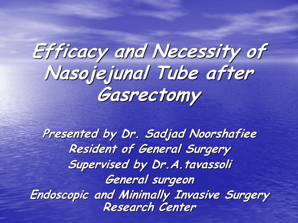 Efficacy and Necessity of Nasojejunal Tube after Gasrectomy Presented by Dr.