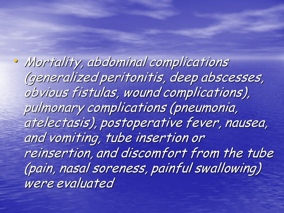 Mortality, abdominal complications (generalized peritonitis, deep abscesses, obvious fistulas, wound complications), pulmonary complications (pneumonia, atelectasis), postoperative fever, nausea, and vomiting, tube insertion or reinsertion, and discomfort from the tube (pain, nasal soreness, painful swallowing) were evaluated Mortality, abdominal complications (generalized peritonitis, deep abscesses, obvious fistulas, wound complications), pulmonary complications (pneumonia, atelectasis), postoperative fever, nausea, and vomiting, tube insertion or reinsertion, and discomfort from the tube (pain, nasal soreness, painful swallowing) were evaluated