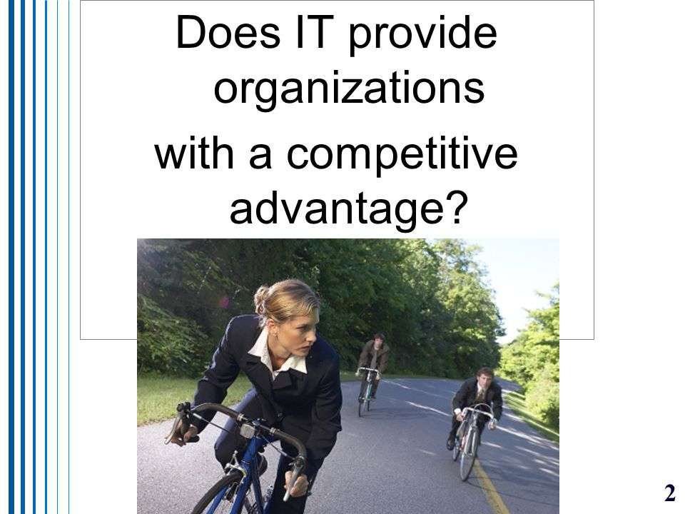 2 Does IT provide organizations with a competitive advantage?
