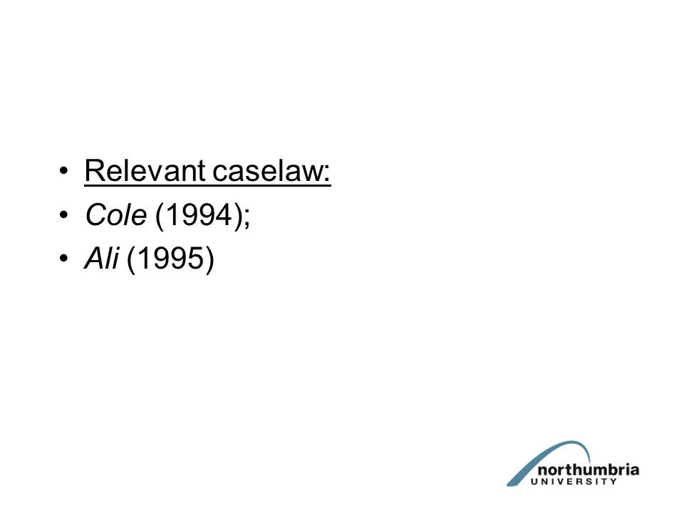 Relevant caselaw: Cole (1994); Ali (1995)