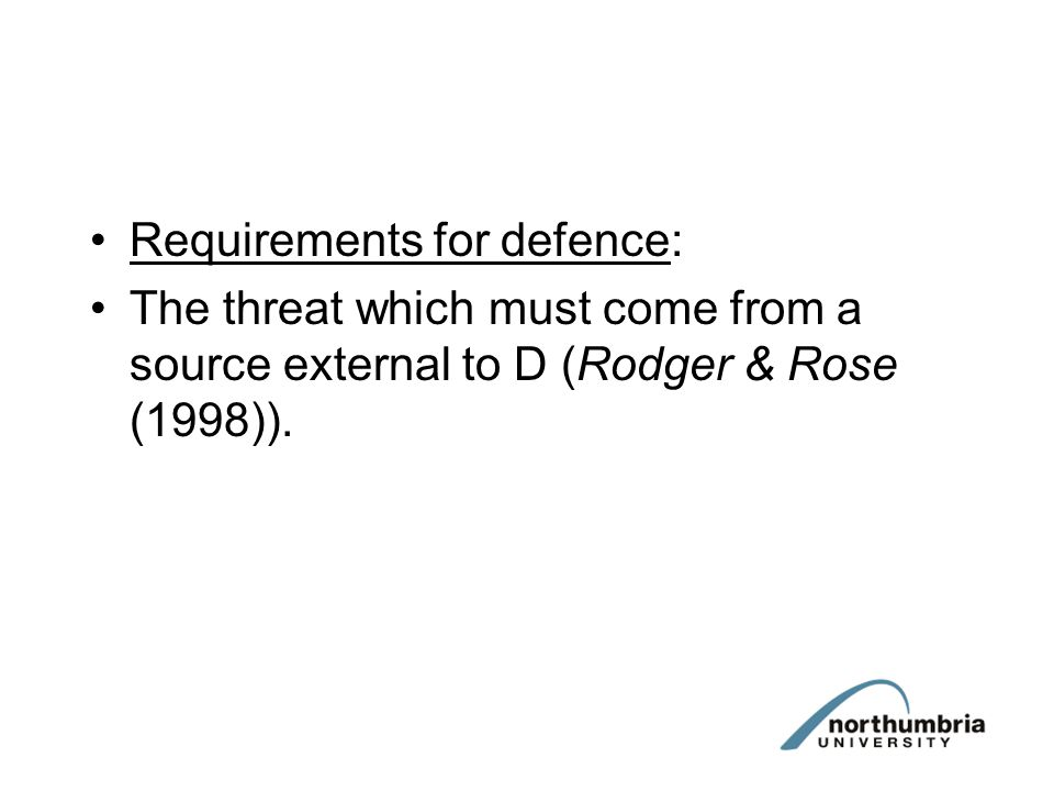 Requirements for defence: The threat which must come from a source external to D (Rodger & Rose (1998)).