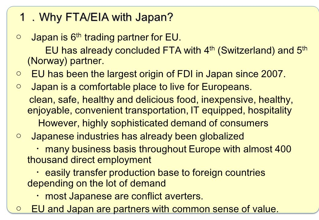 2 ○ Japan is 6 th trading partner for EU. EU has already concluded FTA with 4 th (Switzerland) and 5 th (Norway) partner. ○ EU has been the largest or