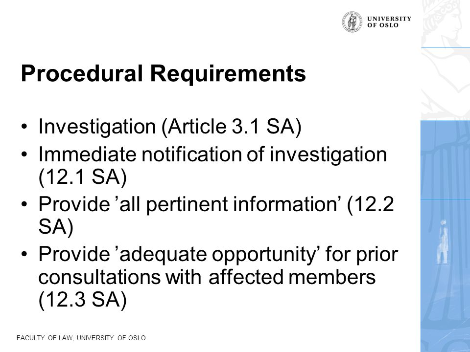 FACULTY OF LAW, UNIVERSITY OF OSLO Procedural Requirements Investigation (Article 3.1 SA) Immediate notification of investigation (12.1 SA) Provide 'a