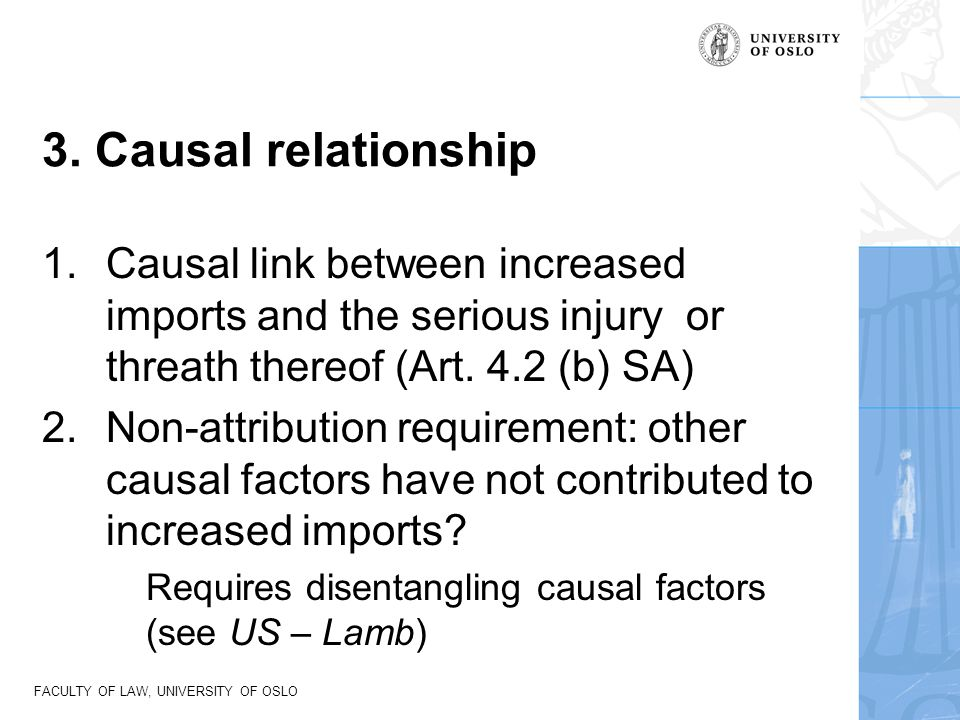 FACULTY OF LAW, UNIVERSITY OF OSLO 3. Causal relationship 1.Causal link between increased imports and the serious injury or threath thereof (Art. 4.2