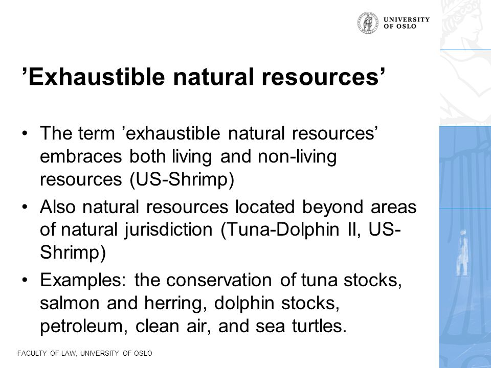 FACULTY OF LAW, UNIVERSITY OF OSLO 'Exhaustible natural resources' The term 'exhaustible natural resources' embraces both living and non-living resour