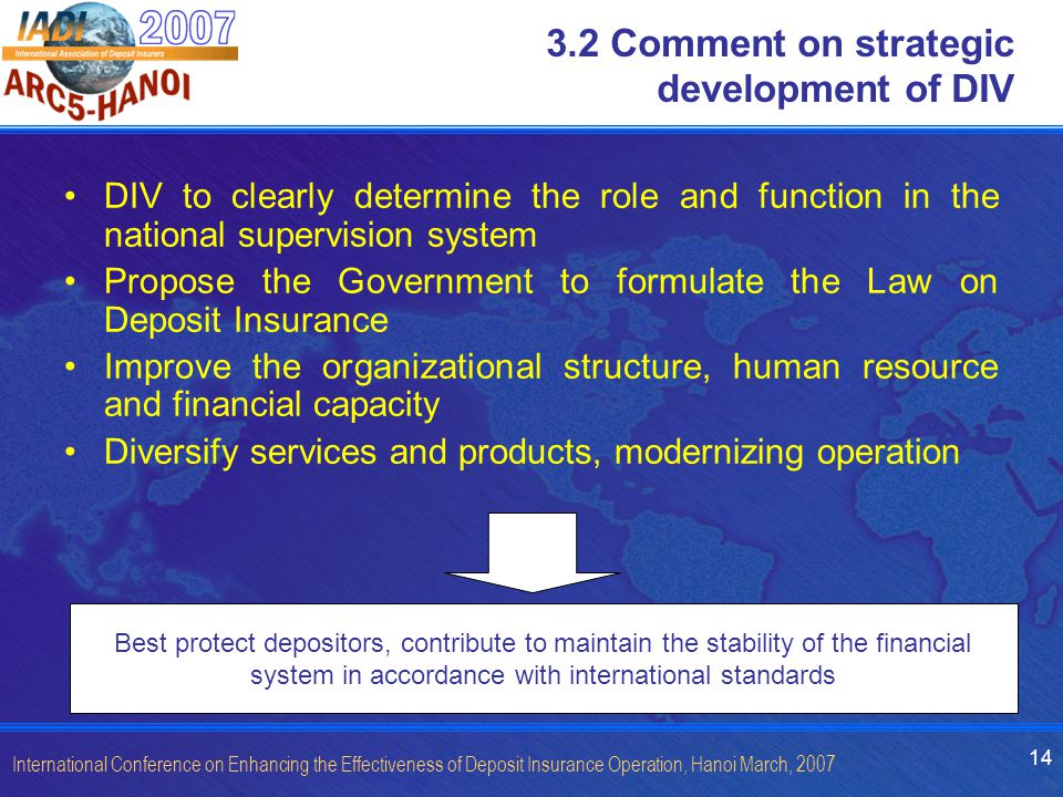 14 International Conference on Enhancing the Effectiveness of Deposit Insurance Operation, Hanoi March, 2007 3.2 Comment on strategic development of D