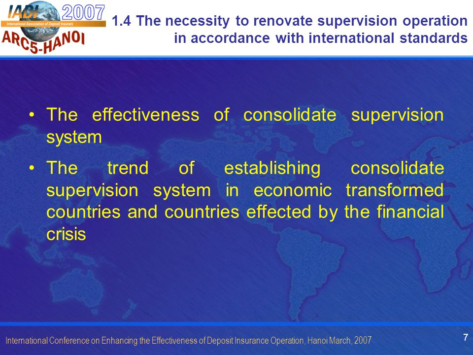 7 International Conference on Enhancing the Effectiveness of Deposit Insurance Operation, Hanoi March, 2007 1.4 The necessity to renovate supervision