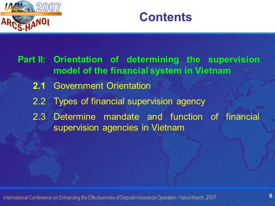 8 International Conference on Enhancing the Effectiveness of Deposit Insurance Operation, Hanoi March, 2007 Contents Part II:Orientation of determinin