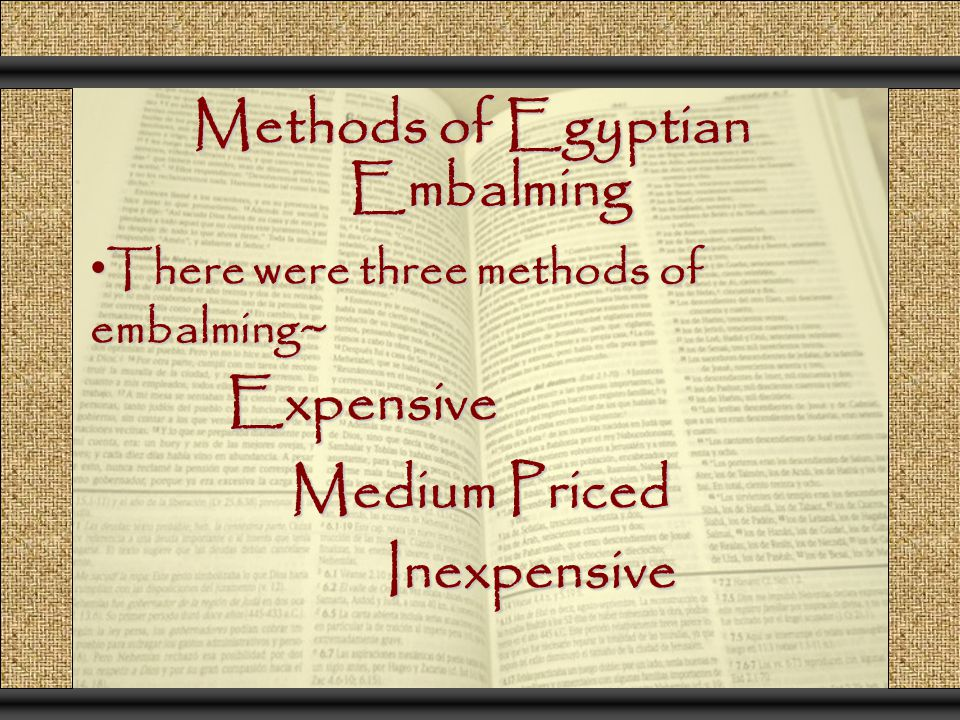 There were three methods of embalming~ There were three methods of embalming~ Methods of Egyptian Embalming Expensive Inexpensive Medium Priced