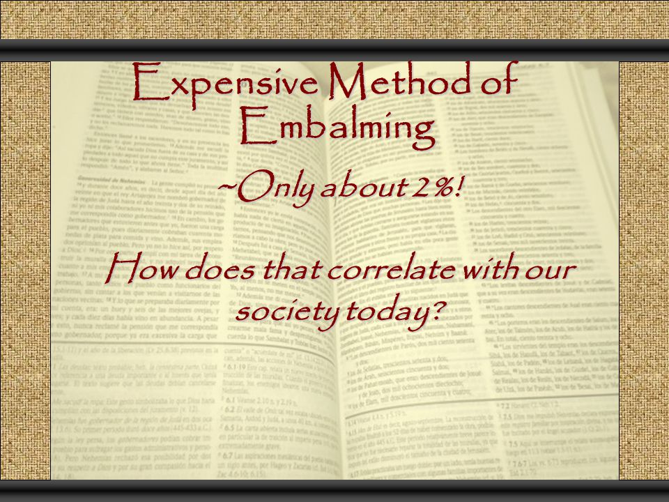 Expensive Method of Embalming ~Only about 2%! How does that correlate with our society today?
