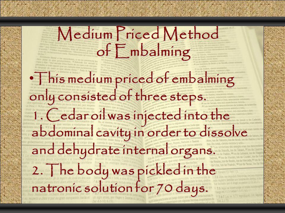 Medium Priced Method of Embalming This medium priced of embalming only consisted of three steps. This medium priced of embalming only consisted of thr