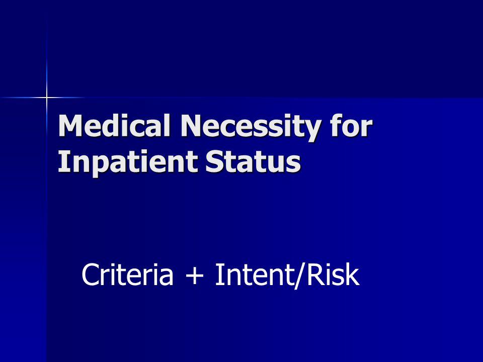 Medical Necessity for Inpatient Status Criteria + Intent/Risk