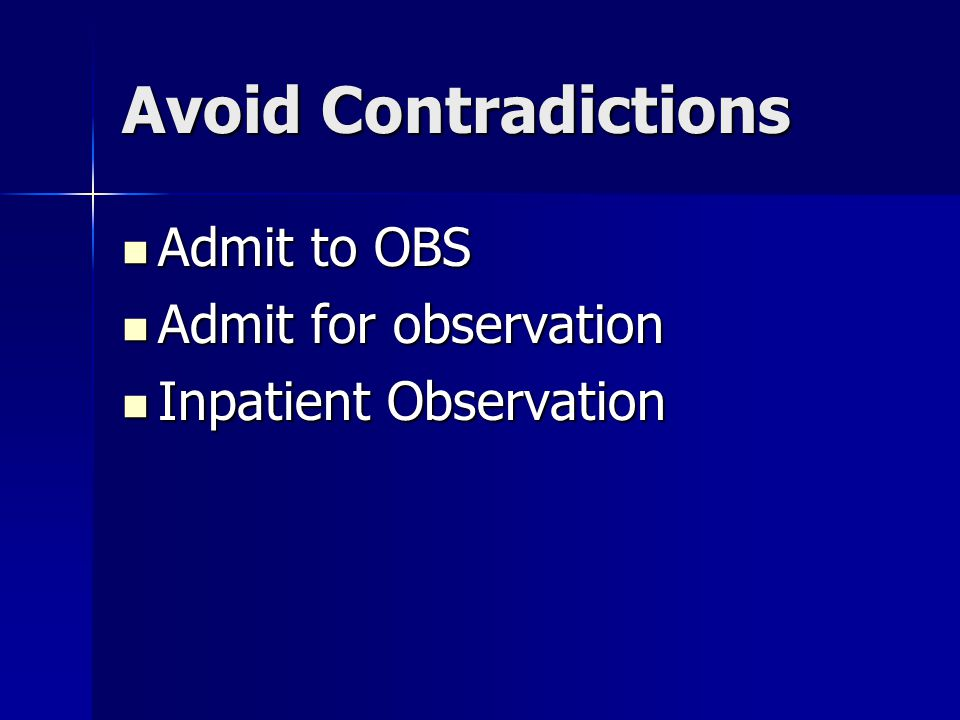Avoid Contradictions Admit to OBS Admit to OBS Admit for observation Admit for observation Inpatient Observation Inpatient Observation