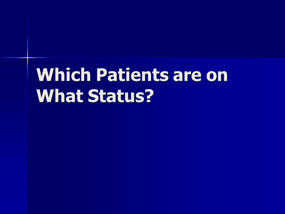 Which Patients are on What Status