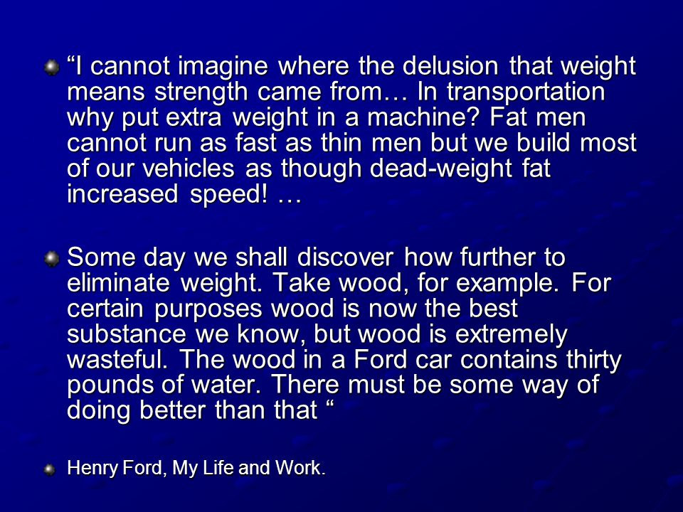 """I cannot imagine where the delusion that weight means strength came from… In transportation why put extra weight in a machine? Fat men cannot run as"
