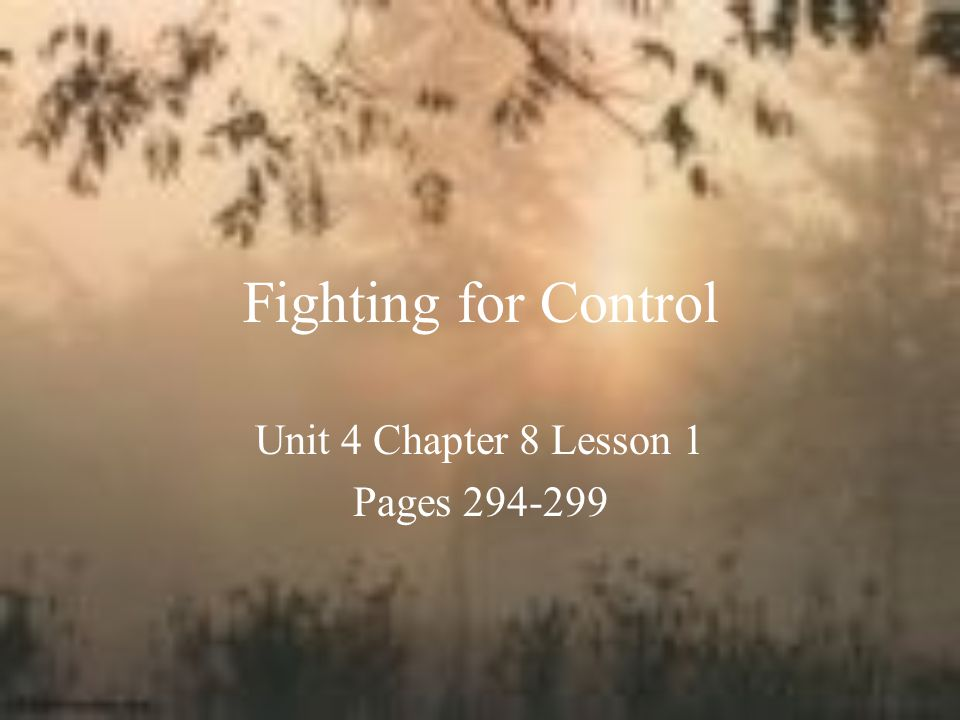 Fighting for Control Unit 4 Chapter 8 Lesson 1 Pages 294-299