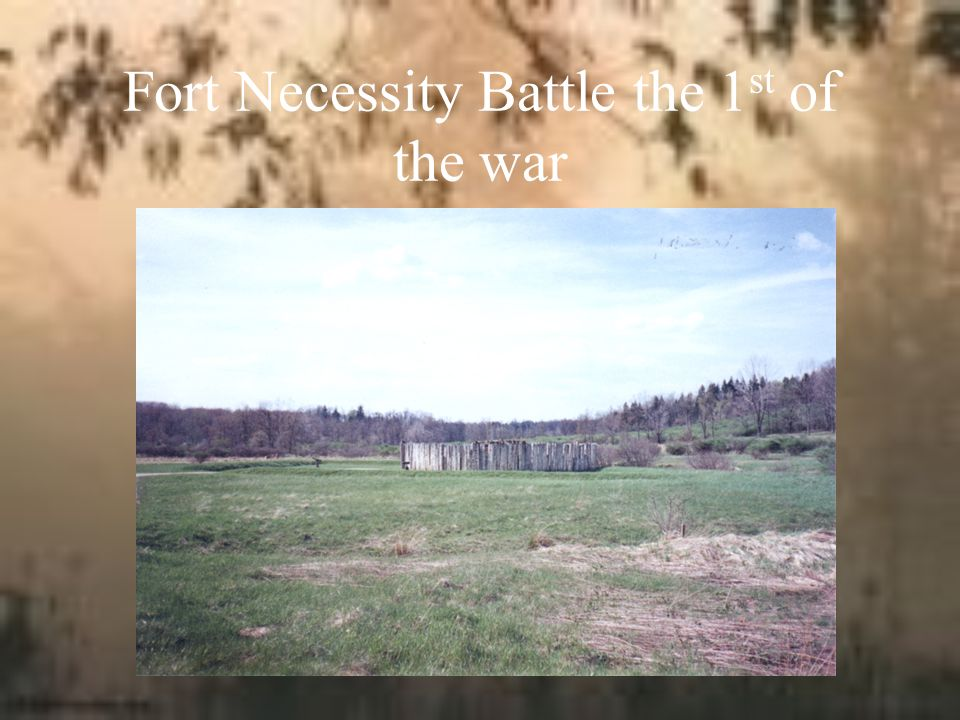 Fort Necessity Battle the 1 st of the war