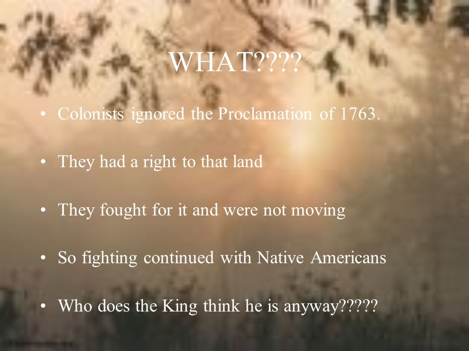 WHAT???.Colonists ignored the Proclamation of 1763.