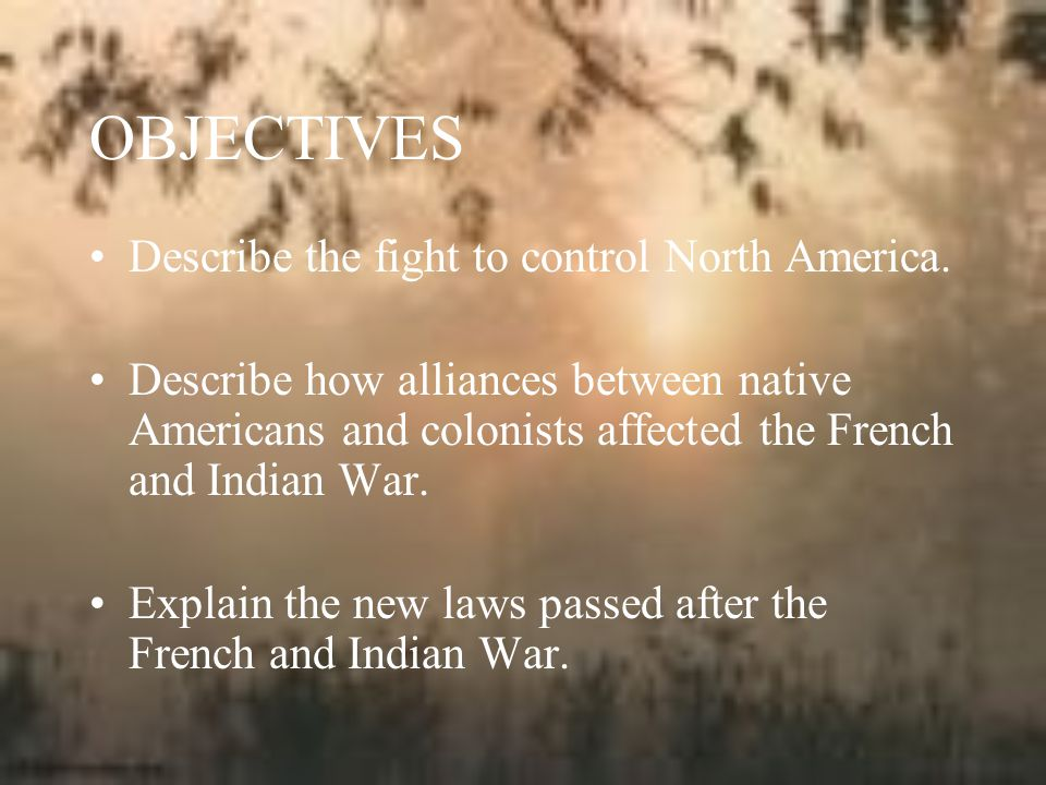 OBJECTIVES Describe the fight to control North America.