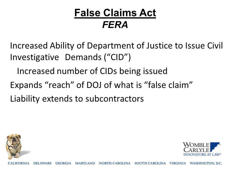 "False Claims Act FERA Increased Ability of Department of Justice to Issue Civil Investigative Demands (""CID"") Increased number of CIDs being issued Ex"