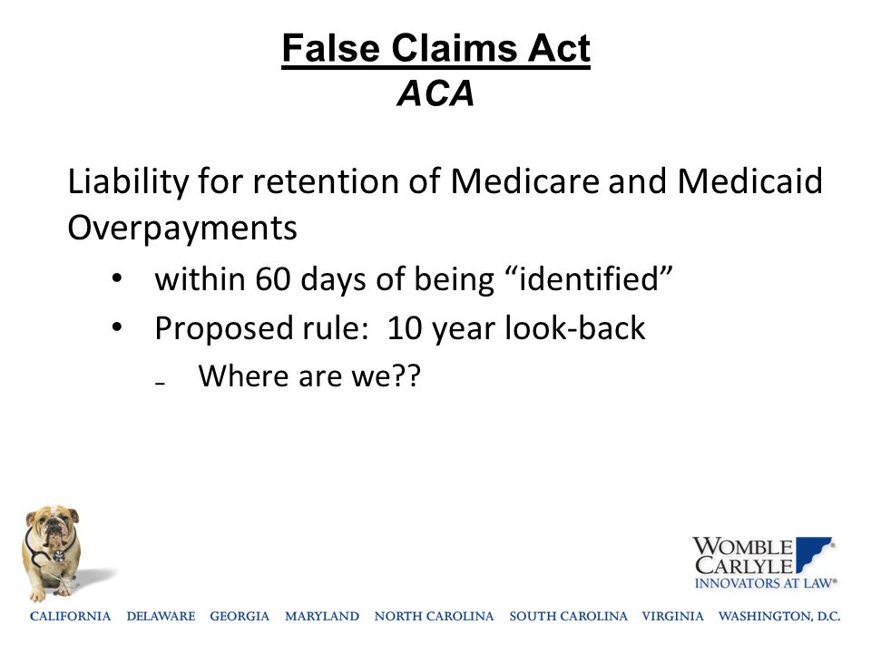 "False Claims Act ACA Liability for retention of Medicare and Medicaid Overpayments within 60 days of being ""identified"" Proposed rule: 10 year look-ba"