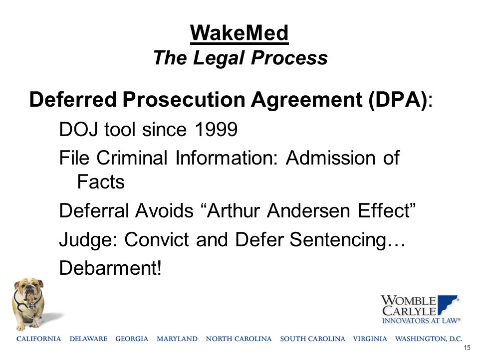 "WakeMed The Legal Process Deferred Prosecution Agreement (DPA): DOJ tool since 1999 File Criminal Information: Admission of Facts Deferral Avoids ""Art"