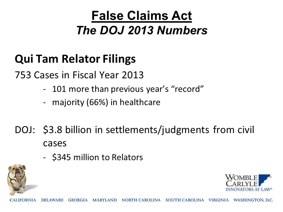 "False Claims Act The DOJ 2013 Numbers Qui Tam Relator Filings 753 Cases in Fiscal Year 2013 - 101 more than previous year's ""record"" - majority (66%)"