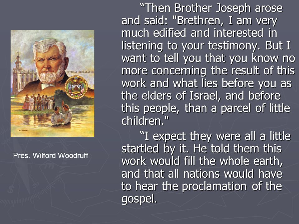 Then Brother Joseph arose and said: Brethren, I am very much edified and interested in listening to your testimony.