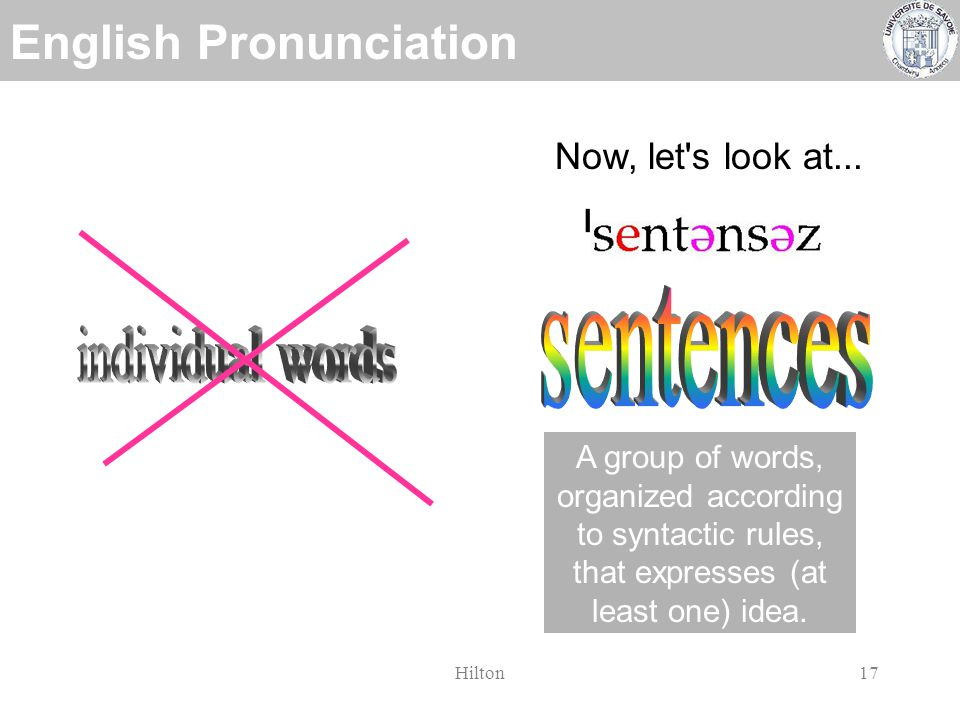 English Pronunciation Hilton16 Frequently the sound of unstressed English vowels.