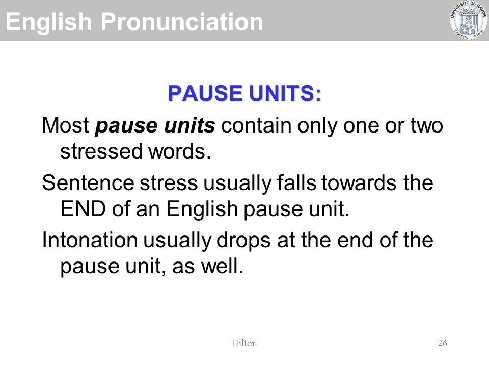 English Pronunciation Hilton25 PAUSE UNITS: In spoken language, we don t have punctuation.