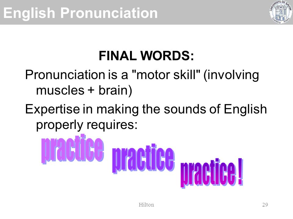 English Pronunciation Hilton28 RETURN TO CONSONANTS: -final consonants are (almost) always pronounced, in English.